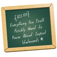Everything You Could Possibly Want to Know About Import Statements*