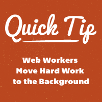 Quick Tip: JavaScript Web Workers Move Hard Work to the Background