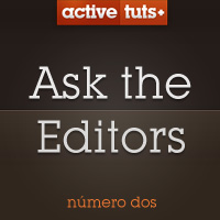 Ask The Activetuts+ Editors #2